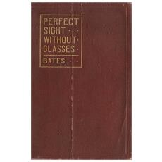 Perfect sight without glasses. The cure of imperfect sight by treatment without glasses