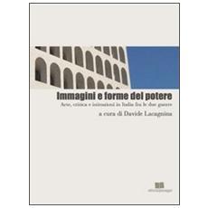 Immagini e forme del potere. Arte, critica e istituzioni in Italia fra le due guerre