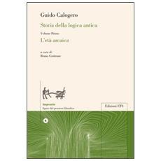 Storia della logica antica. Vol. 1: L'età arcaica.