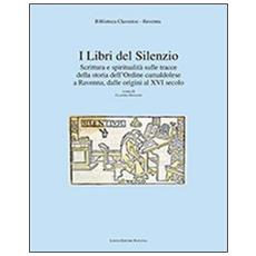 I libri del silenzio. Scrittura e spiritualità sulle tracce della storia dell'ordine camaldolese a Ravenna, dalle origini al XVI secolo