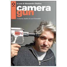 Camera gun. Il cinema ribelle di Lech Kowalski