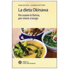 Dieta Okinawa. Per essere in forma, per vivere a lungo (La)