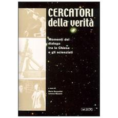 Cercatori della verità. Momenti di dialogo tra la Chiesa e gli scienziati. Catalogo della mostra (Rimini, 2003)