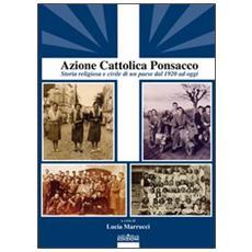 Azione Cattolica Ponsacco. Storia religiosa e civile di un paese dal 1920 ad oggi
