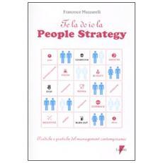 Te la do io la people strategy. Prediche e pratiche del management contemporaneo
