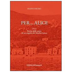 Per. . . Alice ovvero storia delle storie di un angolo del Mediterraneo