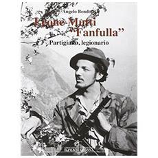 Leone Mutti «Fanfulla». Partigiano, legionario