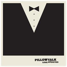 Pillowtalk - Love Addicted