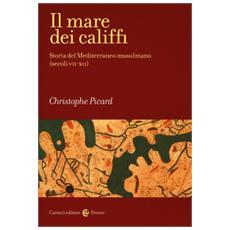 Il mare dei califfi. Storia del Mediterraneo musulmano (secoli VII-XII)