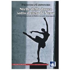 Stelle della danza sotto il cielo di nervi. il festival internazionale del balletto raccontato dai protagonisti. ediz. illustrata