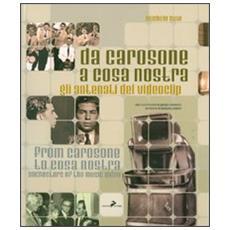Da Carosone a Cosa Nostra. Gli antenati del videoclipFrom Carosone to Cosa Nostra. Anchestors of the music video