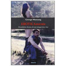 Eroticamente (scandaloso dossier di una integerrima vita)