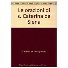 Orazioni di s. Caterina da Siena (Le)