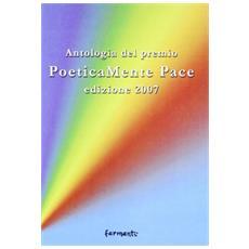 Poeticamente pace. Antologia premio 2007 organizzato dalla provincia di Roma e dalla fondazione Marino Piazzolla