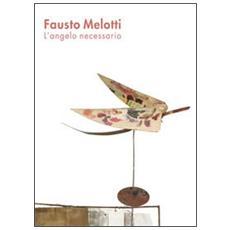 Fausto Melotti. L'angelo necessario