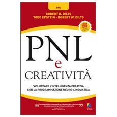 PNL e creatività. Sviluppare l'intelligenza creativa con la programmazione neuro-linguistica