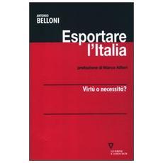 Esportare l'Italia. Virtù o necessità?