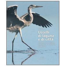 Uccelli di laguna e di città. L'atlante ornitologico nel comune di Venezia 2006-2011