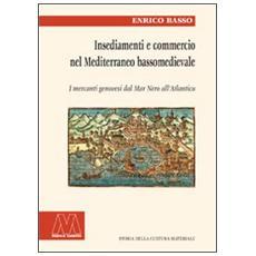 Insediamento e commercio nel Mediterraneo bassomedievale. I mercanti genovesi dal Mar Nero all'Atlantico