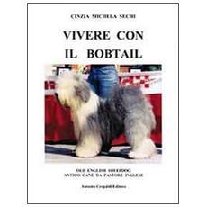 Vivere con il Bobtail. Old english sheepdog. Antico cane da pastore inglese