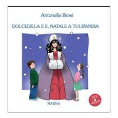 Dolcedilla e il Natale a Tulipandia. Con CD Audio