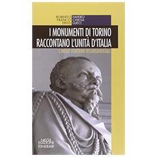 I monumenti di Torino raccontano l'unità d'Italia. Cinque itinerari risorgimentali