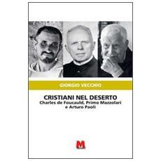 Cristiani nel deserto. Charles de Foucauld, Primo Mazzolari e Arturo Paoli