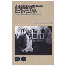 La Storiografia letteraria di Carlo Dionisotti. Atti del Convegno di studi (Siena, 15-16 maggio 2012)
