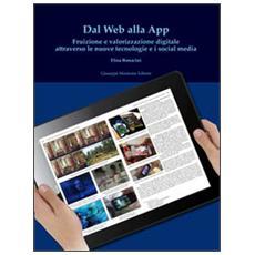 Dal web alla app. Fruizione e valorizzazione digitale attraverso le n uove tecnologie e i social media