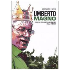 Umberto Magno. La vera storia del'imperatore della Padania