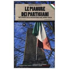 Le pianure dei partigiani. 150 luoghi della Resistenza nel Nord Italia
