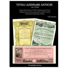Titoli azionari antichi. Guida illustrata con 10.000 valutazioni di azioni, obbligazioni, polizze assicurative ed altri documenti finanziari