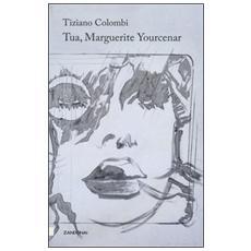Tua, Marguerite Yourcenar