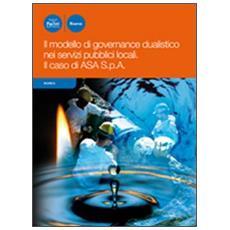 Modello di governance dualistico nei servizi pubblici locali. Il caso di ASA S. p. a (Il)