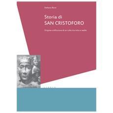 Storia Di San Cristoforo. Origini E Diffusione Di Un Culto Tra Mito E Realtà