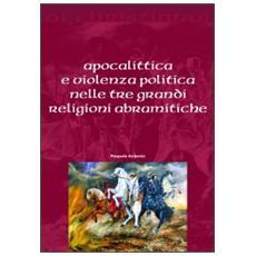 Apocalittica e violenza politica nelle tre grandi religioni abramitiche