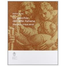 Lo specchio dell'arte italiana. Stampe in cinque secoli