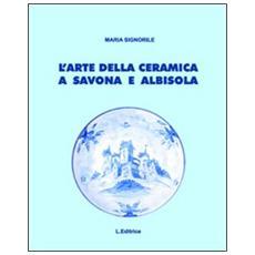 L'arte della ceramica a Savona e Albisola