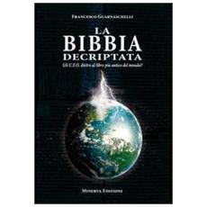 La Bibbia decriptata. Gli U. F. O. dietro al libro più antico del mondo?