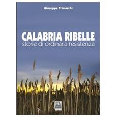 Calabria ribelle. Storie di ordinaria resistenza