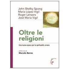 Oltre le religioni. Una nuova epoca per la spiritualità umana