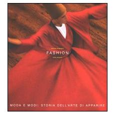 Fashion. Moda e modi: storia dell'arte di apparire