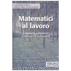 Matematici al lavoro. Cinquanta e più storie di laureati in matematica