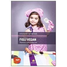 Figli vegan. Nutrirsi naturalmente