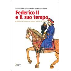 Federico II e il suo tempo. Il regnum e l'impero, il papato, le etnie, le culture