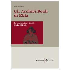 Gli archivi reali di Ebla. La scoperta, i testi, il significato