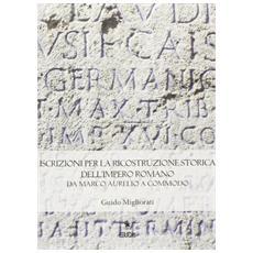 Iscrizioni per la ricostruzione storica dell'impero romano da Marco Aurelio a Commodo