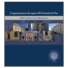 L'organizzazione dei saperi all'università di Pisa. Dalle facoltà ai nuovi dipartimenti