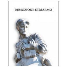 Emozione di marmo. I monumenti ai caduti della grande guerra a Pisa e nel suo territorio. Catalogo della mostra (Pisa, 16 luglio-4 novembre 2015) (L')