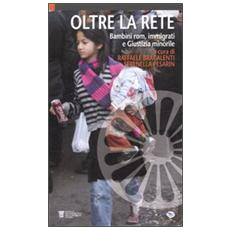 Oltre la rete. Bambini rom, immigrati e giustizia minorile
